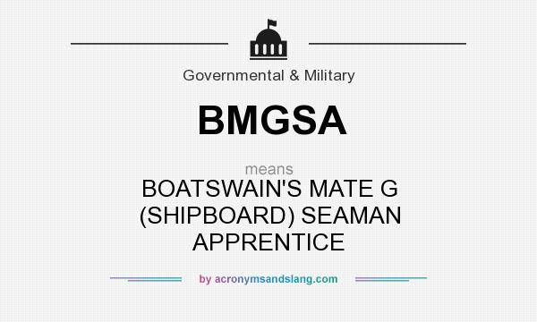 What does BMGSA mean? It stands for BOATSWAIN`S MATE G (SHIPBOARD) SEAMAN APPRENTICE