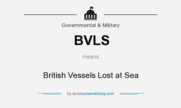 What does BVLS mean? It stands for British Vessels Lost at Sea