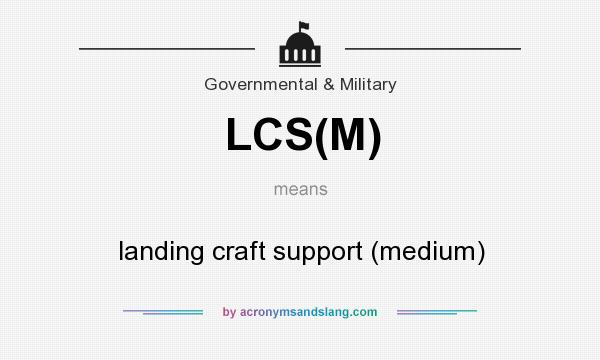 What does LCS(M) mean? It stands for landing craft support (medium)