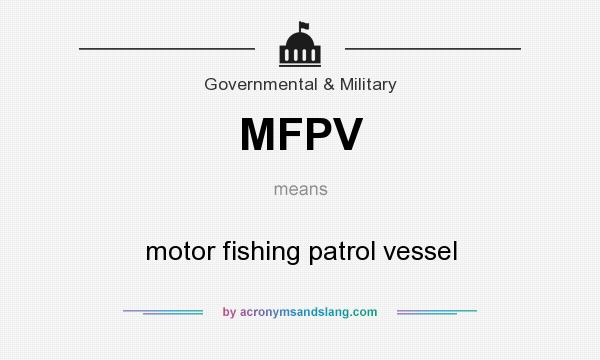 What does MFPV mean? It stands for motor fishing patrol vessel