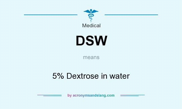 What does DSW mean? It stands for 5% Dextrose in water