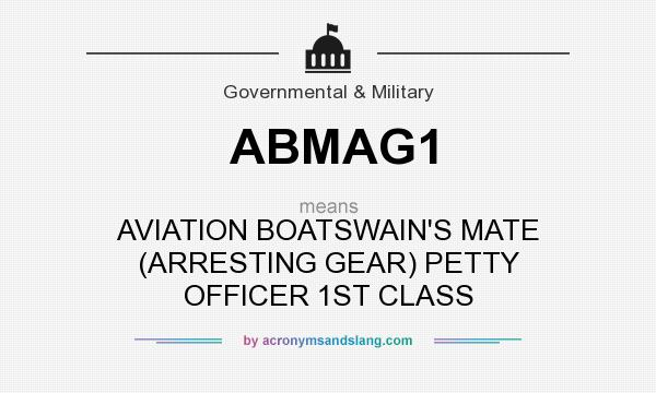 What does ABMAG1 mean? It stands for AVIATION BOATSWAIN`S MATE (ARRESTING GEAR) PETTY OFFICER 1ST CLASS
