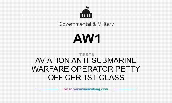 What does AW1 mean? It stands for AVIATION ANTI-SUBMARINE WARFARE OPERATOR PETTY OFFICER 1ST CLASS