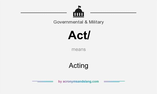What does Act/ mean? It stands for Acting