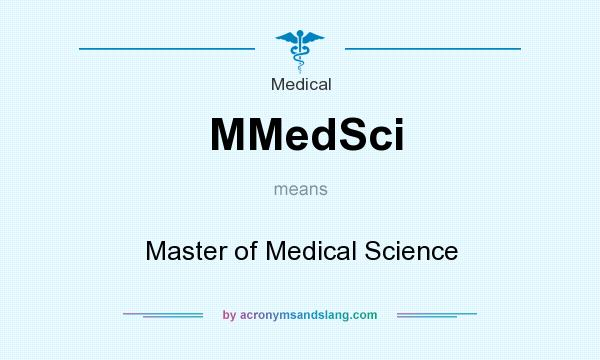 What does MMedSci mean? It stands for Master of Medical Science