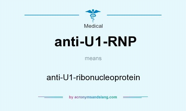 What does anti-U1-RNP mean? It stands for anti-U1-ribonucleoprotein