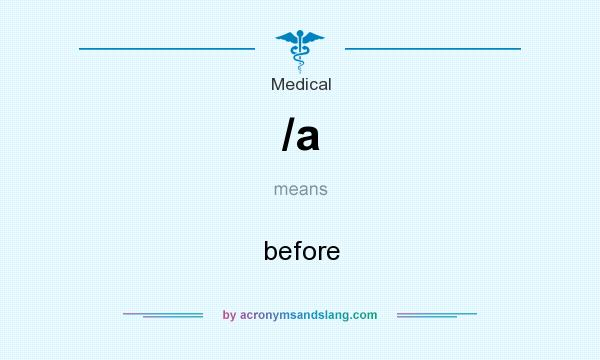 What does /a mean? It stands for before
