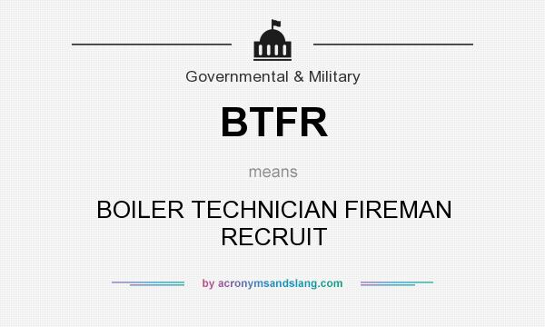 What does BTFR mean? - Definition of BTFR - BTFR stands for BOILER ...
