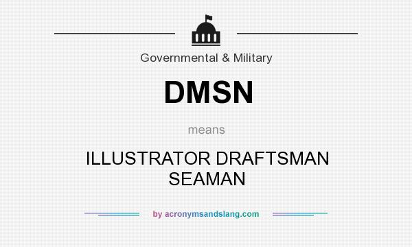 What does DMSN mean? It stands for ILLUSTRATOR DRAFTSMAN SEAMAN