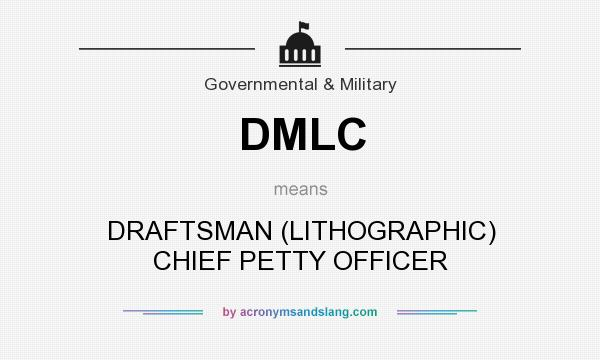 What does DMLC mean? It stands for DRAFTSMAN (LITHOGRAPHIC) CHIEF PETTY OFFICER