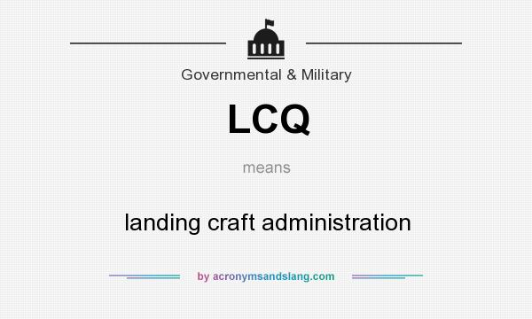 What does LCQ mean? It stands for landing craft administration
