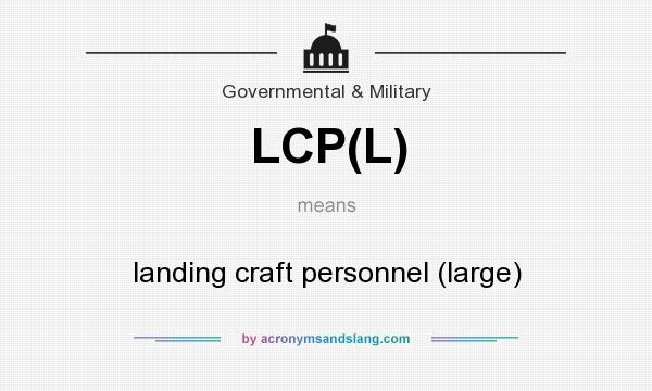 What does LCP(L) mean? It stands for landing craft personnel (large)