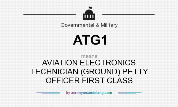 What does ATG1 mean? It stands for AVIATION ELECTRONICS TECHNICIAN (GROUND) PETTY OFFICER FIRST CLASS