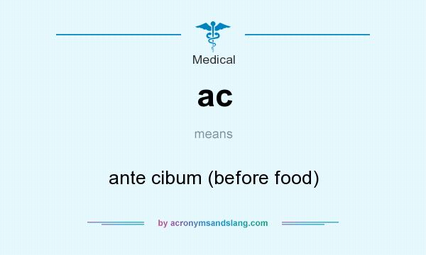 What does ac mean? It stands for ante cibum (before food)