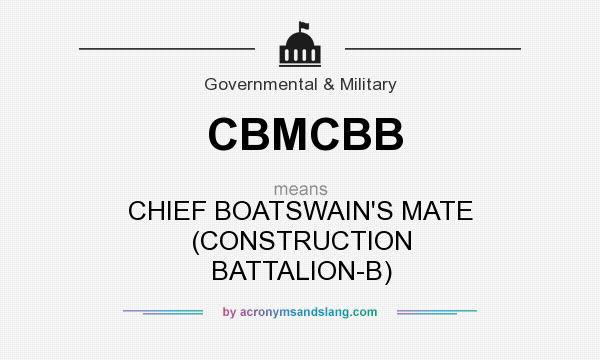 What does CBMCBB mean? It stands for CHIEF BOATSWAIN`S MATE (CONSTRUCTION BATTALION-B)