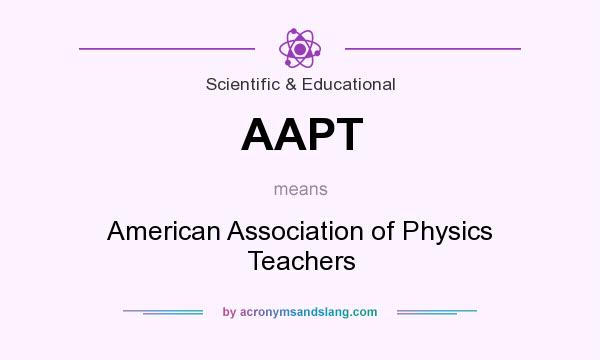 What does AAPT mean? It stands for American Association of Physics Teachers