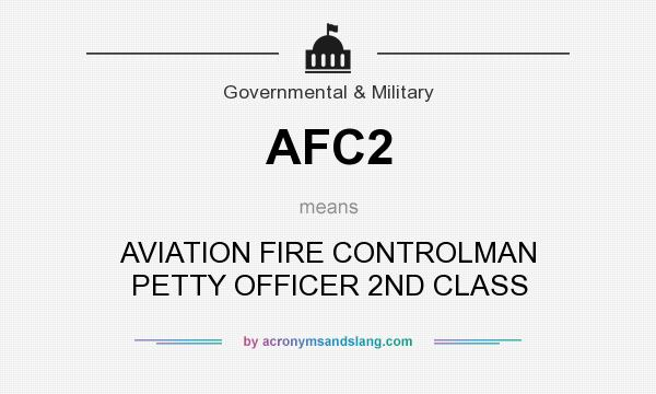 What does AFC2 mean? It stands for AVIATION FIRE CONTROLMAN PETTY OFFICER 2ND CLASS