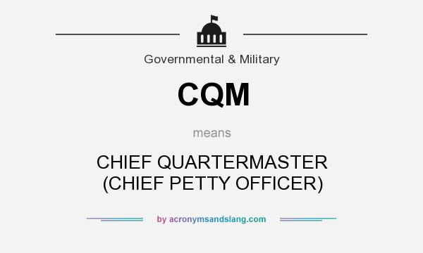 What does CQM mean? It stands for CHIEF QUARTERMASTER (CHIEF PETTY OFFICER)