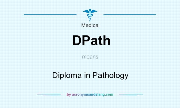 What does DPath mean? It stands for Diploma in Pathology