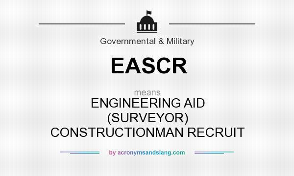 What does EASCR mean? It stands for ENGINEERING AID (SURVEYOR) CONSTRUCTIONMAN RECRUIT