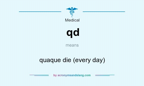 What does qd mean? It stands for quaque die (every day)