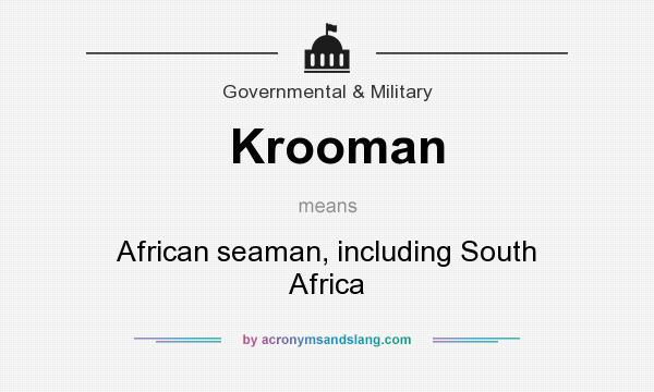 What does Krooman mean? It stands for African seaman, including South Africa