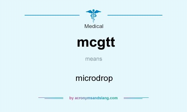 What does mcgtt mean? It stands for microdrop