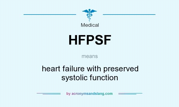 What does HFPSF mean? It stands for heart failure with preserved systolic function