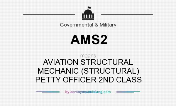 What does AMS2 mean? It stands for AVIATION STRUCTURAL MECHANIC (STRUCTURAL) PETTY OFFICER 2ND CLASS