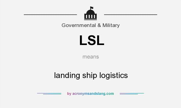 What does LSL mean? It stands for landing ship logistics