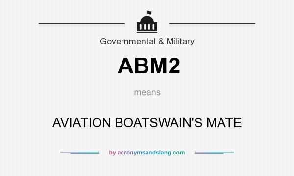 What does ABM2 mean? It stands for AVIATION BOATSWAIN`S MATE