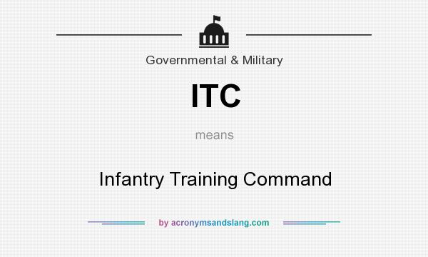 What does ITC mean? It stands for Infantry Training Command