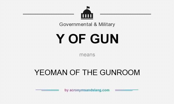 What does Y OF GUN mean? It stands for YEOMAN OF THE GUNROOM