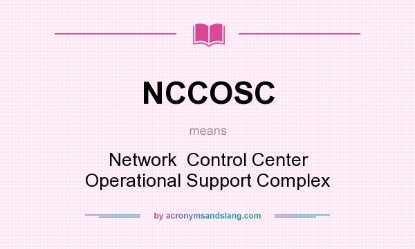What does NCCOSC mean? It stands for Network Control Center Operational Support Complex