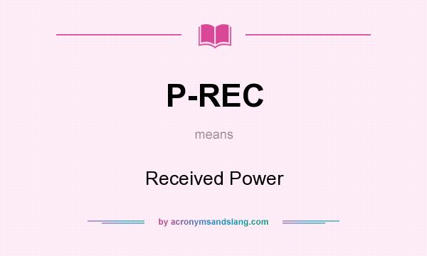 What does P-REC mean? It stands for Received Power
