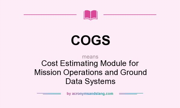 What does COGS mean? It stands for Cost Estimating Module for Mission Operations and Ground Data Systems
