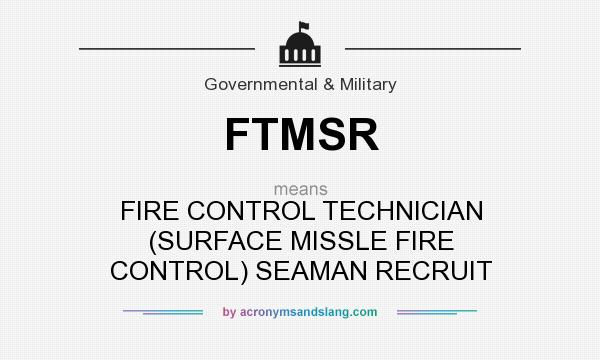 What does FTMSR mean? It stands for FIRE CONTROL TECHNICIAN (SURFACE MISSLE FIRE CONTROL) SEAMAN RECRUIT