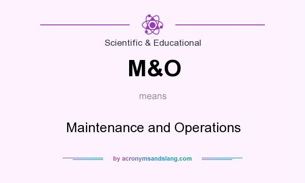 What does M&O mean? It stands for Maintenance and Operations