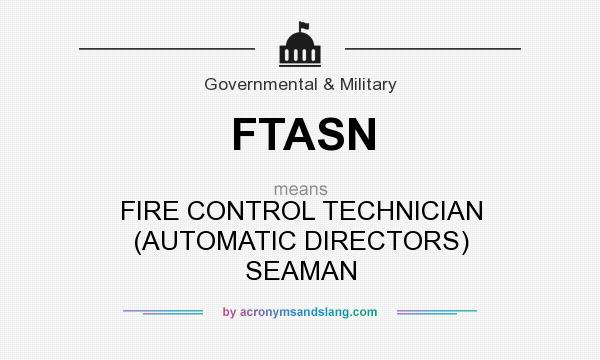 What does FTASN mean? It stands for FIRE CONTROL TECHNICIAN (AUTOMATIC DIRECTORS) SEAMAN