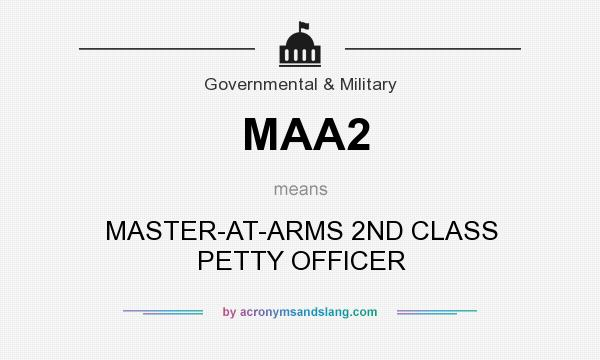 What does MAA2 mean? It stands for MASTER-AT-ARMS 2ND CLASS PETTY OFFICER
