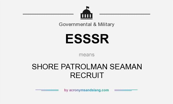 What does ESSSR mean? It stands for SHORE PATROLMAN SEAMAN RECRUIT
