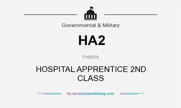 What does HA2 mean? It stands for HOSPITAL APPRENTICE 2ND CLASS