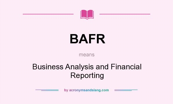 What does BAFR mean? It stands for Business Analysis and Financial Reporting