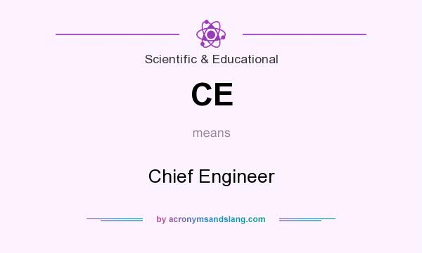 What does CE mean? It stands for Chief Engineer