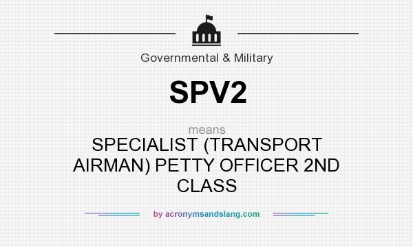 What does SPV2 mean? It stands for SPECIALIST (TRANSPORT AIRMAN) PETTY OFFICER 2ND CLASS
