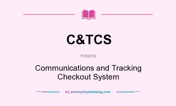 What does C&TCS mean? It stands for Communications and Tracking Checkout System