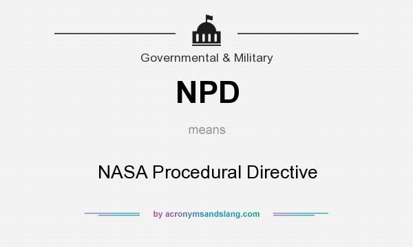 What does NPD mean? It stands for NASA Procedural Directive