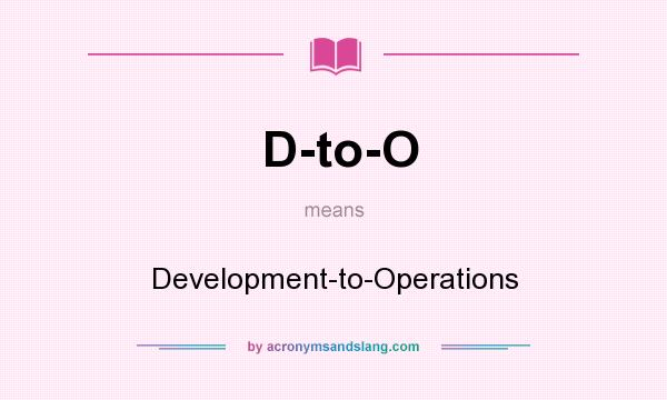 What does D-to-O mean? It stands for Development-to-Operations