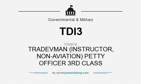 What does TDI3 mean? It stands for TRADEVMAN (INSTRUCTOR, NON-AVIATION) PETTY OFFICER 3RD CLASS