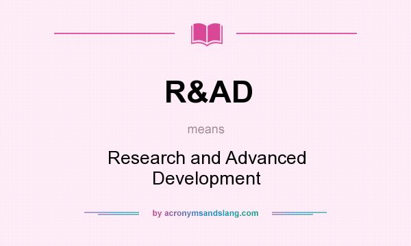 What does R&AD mean? It stands for Research and Advanced Development
